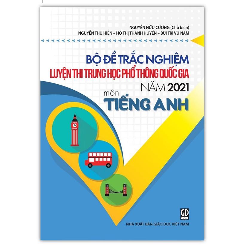 Sách - Bộ đề trắc nghiệm luyện thi Trung học phổ thông Quốc gia năm 2021 môn tiếng Anh