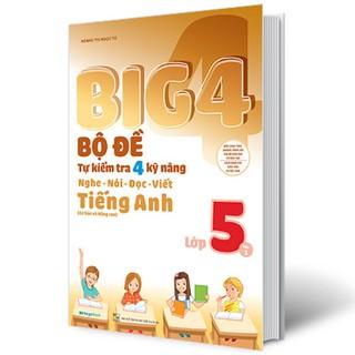 Sách - Big 4 Bộ Đề Tự Kiểm Tra 4 Kỹ Năng Nghe - Nói - Đọc - Viết Tiếng Anh Lớp 5 Tập 1