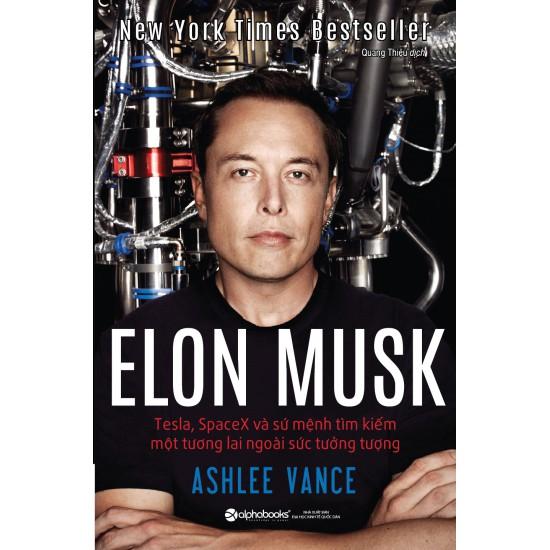 Sách Elon Musk: Tesla, SpaceX Và Sứ Mệnh Tìm Kiếm Một Tương Lai Ngoài Sức Tưởng Tượng