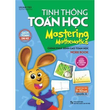 [Sách Thật] Tinh Thông Toán Học - Dành cho trẻ 9 -10 Tuổi - Quyển A - LILIAN YEO, Hoàng Trung