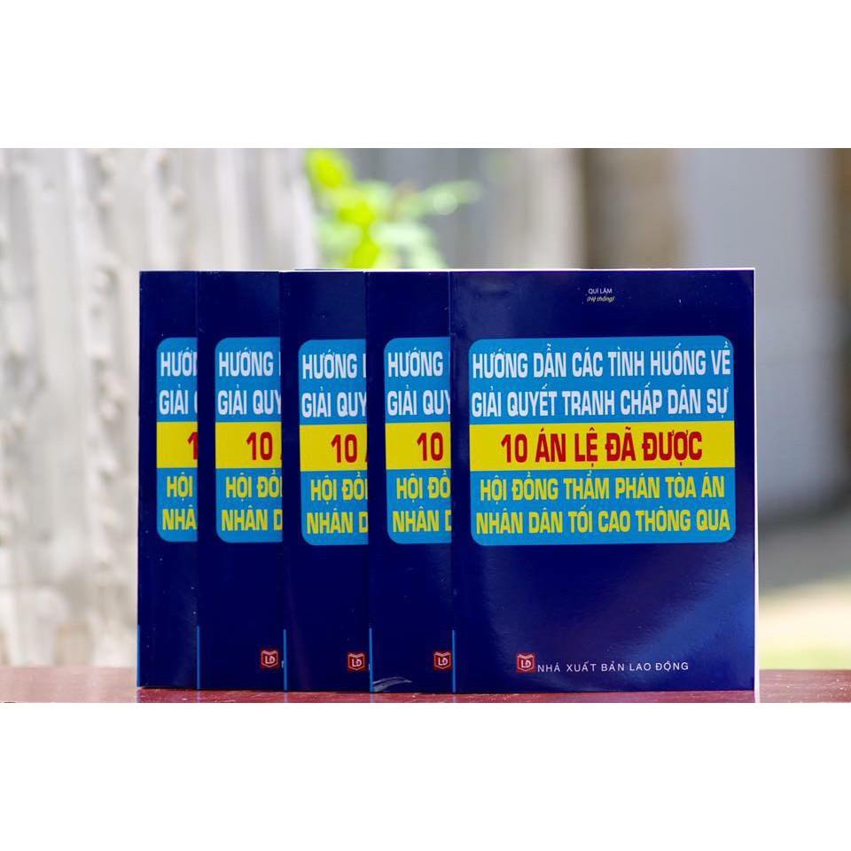 HƯỚNG DẪN CÁC TÌNH HUỐNG VỀ GIẢI QUYẾT TRANH CHẤP DÂN SỰ - 10 ÁN LỆ ĐÃ ĐƯỢC HỘI ĐỒNG THẨM PHÁN, TÒA ÁN NHÂN DÂN TỐI CAO