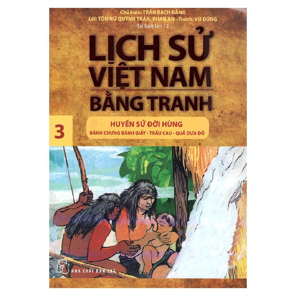 Sách: Lịch sử Việt Nam bằng tranh - Tập 03: Huyền sử đời Hùng: Bánh Chưng bánh Giầy -Tr