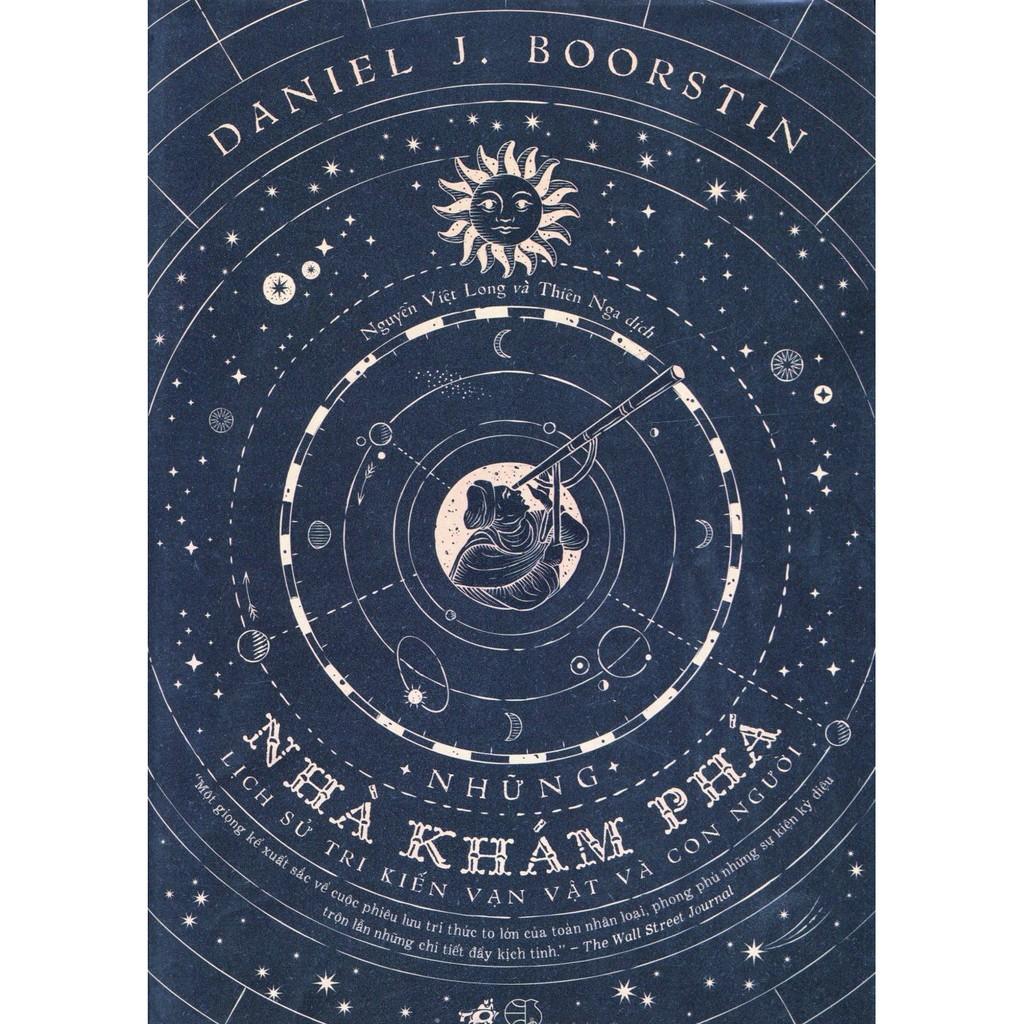 (Sách Thật) Những Nhà Khám Phá – Lịch Sử Tri Kiến Vạn Vật Và Con Người – Daniel J. Boorstin