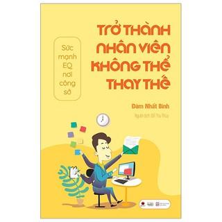 Sách - Trở Thành Nhân Viên Không Thể Thay Thế thumbnail