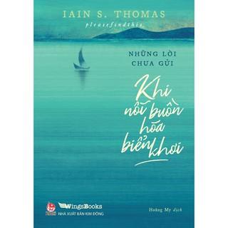 Sách - Những Lời Chưa Gửi - Khi Nỗi Buồn Hóa Biển Khơi thumbnail