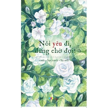 Nói Yêu Đi, Đừng Chờ Đợi - 3163878 , 502652018 , 322_502652018 , 75000 , Noi-Yeu-Di-Dung-Cho-Doi-322_502652018 , shopee.vn , Nói Yêu Đi, Đừng Chờ Đợi
