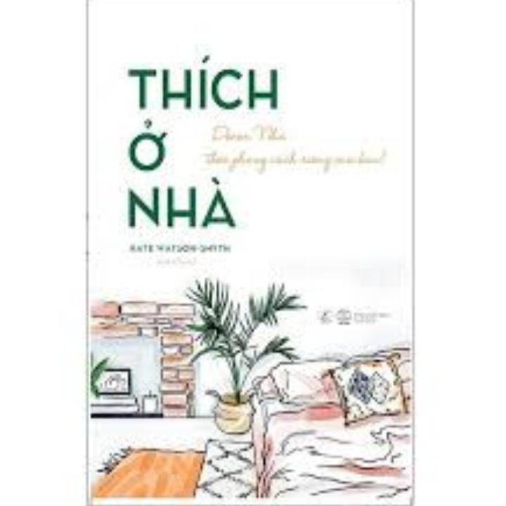 Sách - Thích Ở Nhà (Niềm cảm hứng tái thiết không gian sống của bản thân)