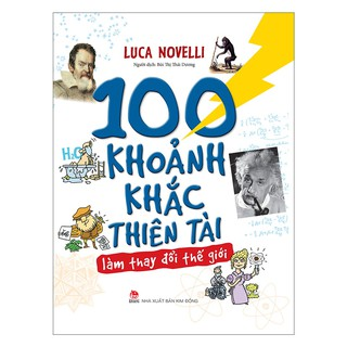 Sách - 100 Khoảnh Khắc Thiên Tài Làm Thay Đổi Thế Giới thumbnail