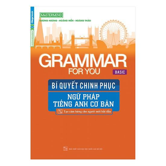 Sách - Grammar For You (Basic) - Bí Quyết Chinh Phục Ngữ Pháp Tiếng Anh Cơ Bản