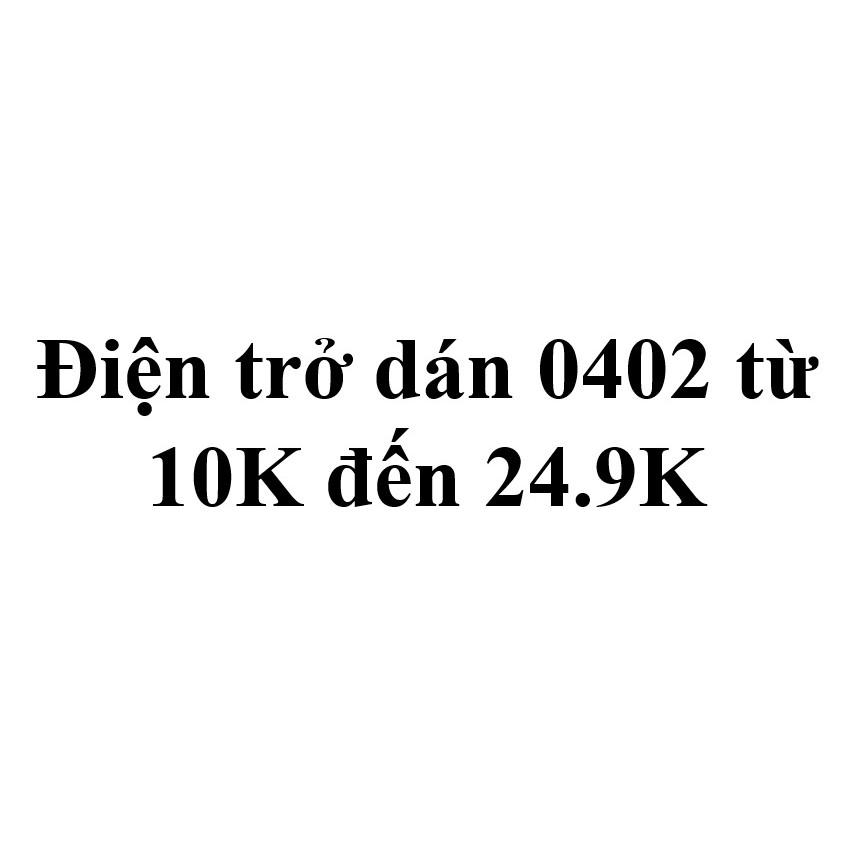 Điện trở dán 0402 từ 10K đến 24.9K (gói 100 con)