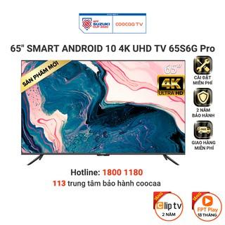 [Mã ELCOOCAA giảm 5% đơn 3TR] Smart Tivi Coocaa Android 10.0 4K UHD 65inch – Model 65S6G PRO – Miễn phí lắp đặt