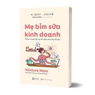 Sách - Mẹ Bỉm Sữa Kinh Doanh Online - Từ Lên Ý Tưởng Đến Tạo Thu Nhập Chỉ Trong 12 Tuần