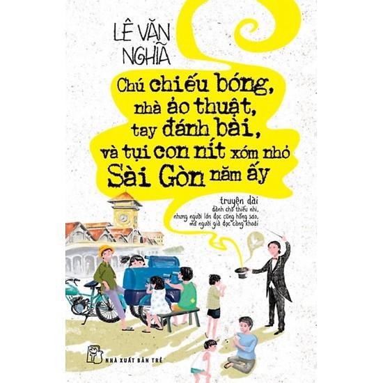 Sách - Chú Chiếu Bóng, Nhà Ảo Thuật, Tay Đánh Bài, Và Tụi Con Nít Xóm Nhỏ Sài Gòn Năm Ấy - 15046945 , 1748198822 , 322_1748198822 , 77000 , Sach-Chu-Chieu-Bong-Nha-Ao-Thuat-Tay-Danh-Bai-Va-Tui-Con-Nit-Xom-Nho-Sai-Gon-Nam-Ay-322_1748198822 , shopee.vn , Sách - Chú Chiếu Bóng, Nhà Ảo Thuật, Tay Đánh Bài, Và Tụi Con Nít Xóm Nhỏ Sài Gòn Năm Ấy
