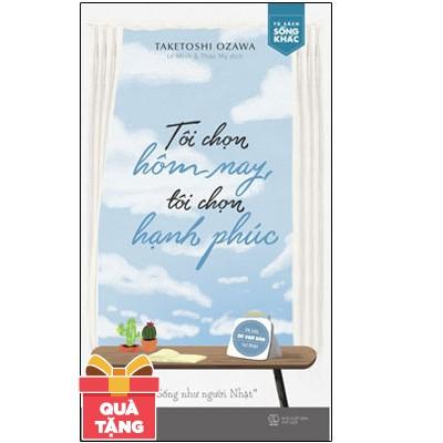 Sách Kỹ Năng - Tôi Chọn Hôm Nay, Tôi Chọn Hạnh Phúc (Tặng Kèm Bookmark)