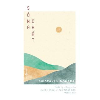 Sách - Sống chất - Triết lý sống của huyền thoại y học Nhật Bản
