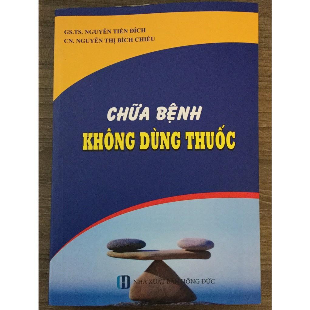[ Sách ] Chữa Bệnh Không Dùng Thuốc ( Tái Bản ) - GS. Nguyễn Tiến Đích
