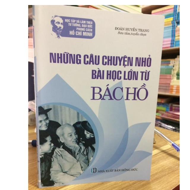 Sách - những câu chuyện nhỏ bài học lớn từ Bác Hồ - 3509599 , 1039098405 , 322_1039098405 , 62000 , Sach-nhung-cau-chuyen-nho-bai-hoc-lon-tu-Bac-Ho-322_1039098405 , shopee.vn , Sách - những câu chuyện nhỏ bài học lớn từ Bác Hồ