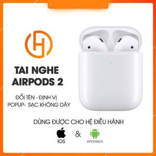Tai Nghe Airpods 2 ( Đổi Tên, Popup, Sạc Không Dây, Định Vị ) - Dành cho IOS và Android - BH 1 ĐỔI 1