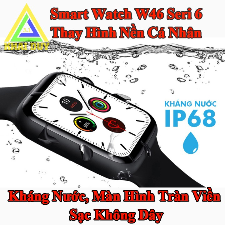 Đồng Hồ Thông Minh W46 Smart Watch Seri 6, Thay Hình Nền Chống Nước Màn Hình Tràn Viền Sạc Không Dây